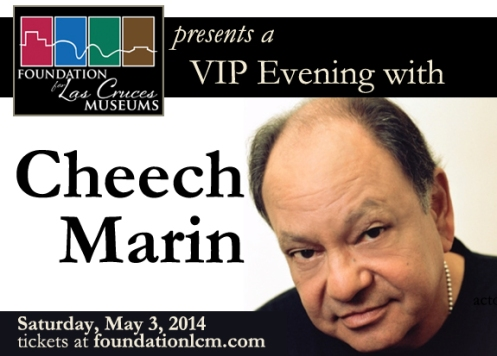 Foundation for Las Cruces Museums presents a VIP Event with Cheech Marin: actor, director, comedian, author and collector of Chicano art. Saturday, May 3, 2014.